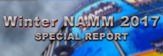 Winter NAMM Show 2017 Special Report