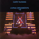 Gary Numan - Living Ornaments